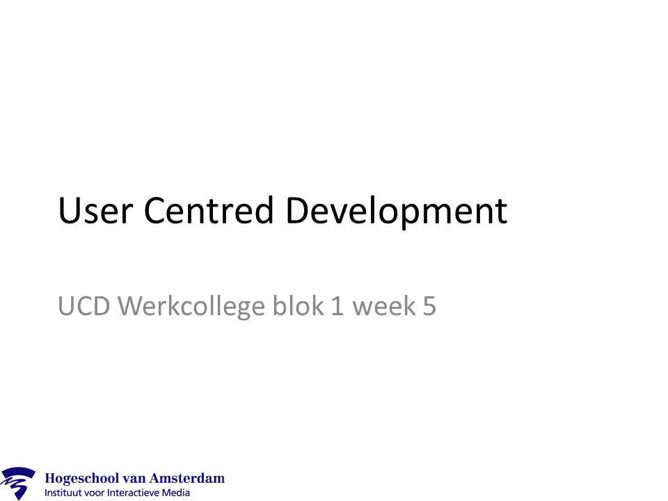 User Centred Development UCD Werkcollege blok 1 week 5