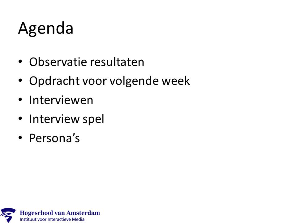 Agenda Observatie resultaten Opdracht voor volgende week Interviewen Interview spel Persona's