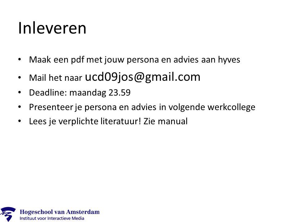 Inleveren Maak een pdf met jouw persona en advies aan hyves Mail het naar ucd09jos@gmail.com Deadline: maandag 23.59 Presenteer je persona en advies i