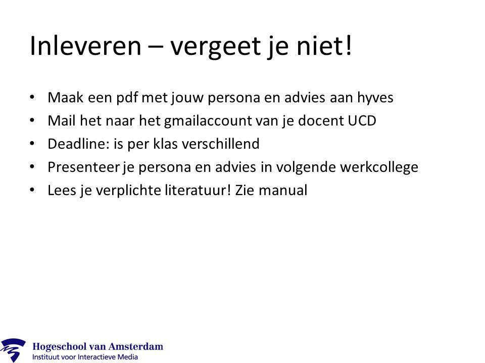 Inleveren – vergeet je niet! Maak een pdf met jouw persona en advies aan hyves Mail het naar het gmailaccount van je docent UCD Deadline: is per klas