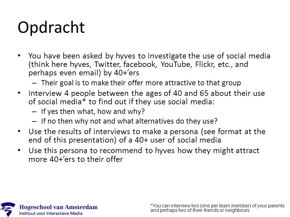 Opdracht You have been asked by hyves to investigate the use of social media (think here hyves, Twitter, facebook, YouTube, Flickr, etc., and perhaps
