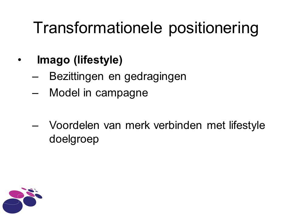 Transformationele positionering Imago (lifestyle) –Bezittingen en gedragingen –Model in campagne –Voordelen van merk verbinden met lifestyle doelgroep