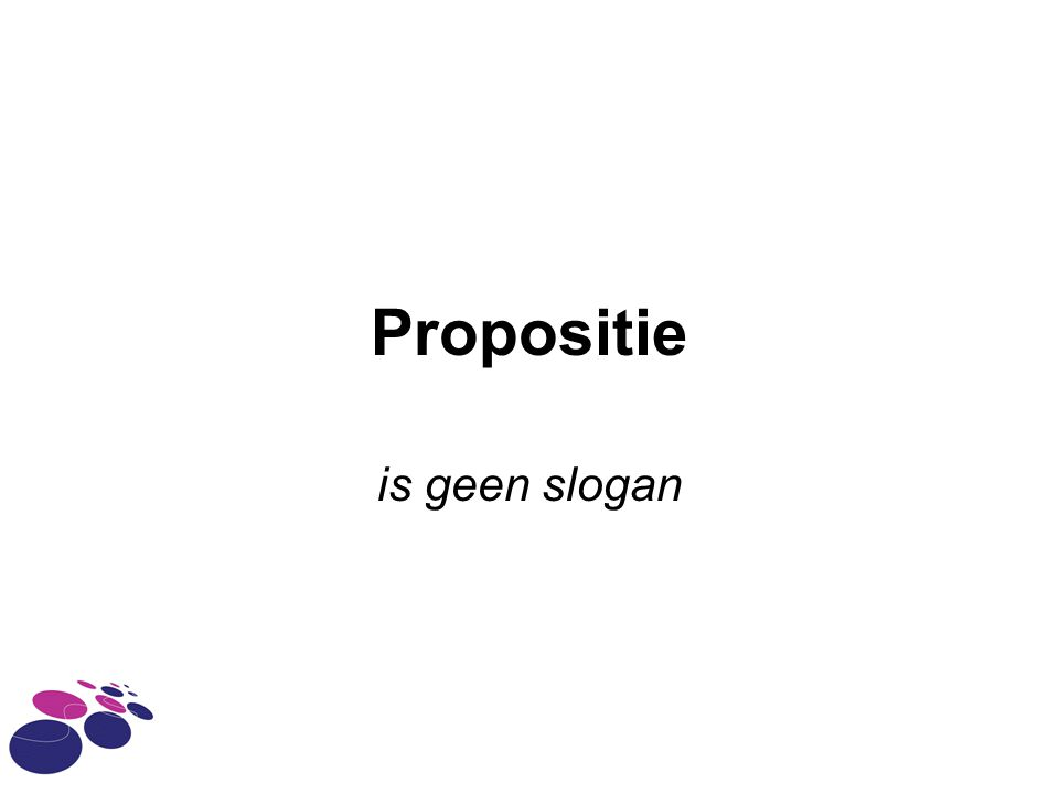 Propositie is geen slogan