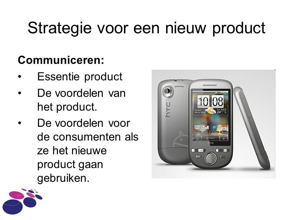 Strategie voor een nieuw product Communiceren: Essentie product De voordelen van het product.