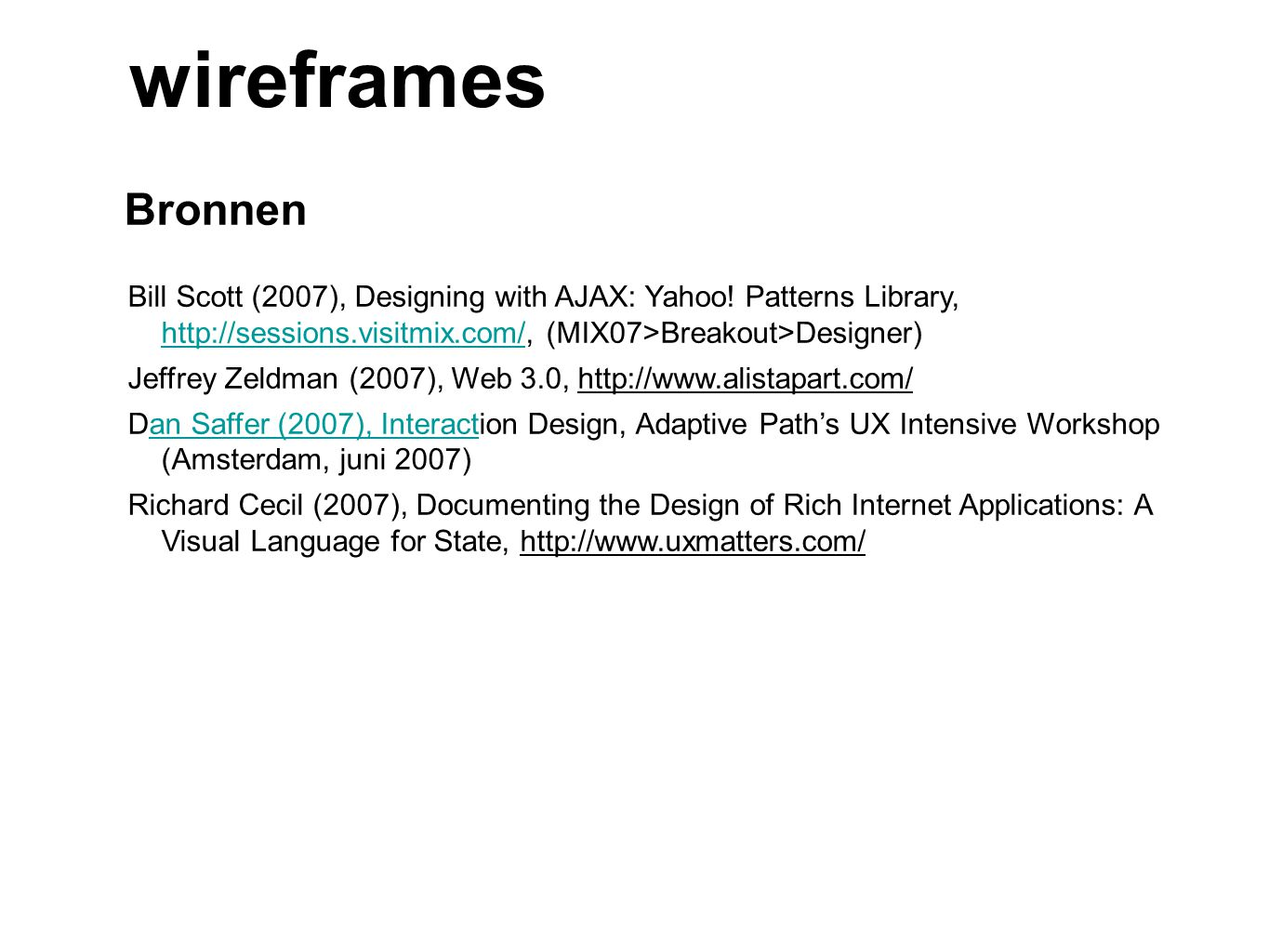 Bronnen wireframes Bill Scott (2007), Designing with AJAX: Yahoo.