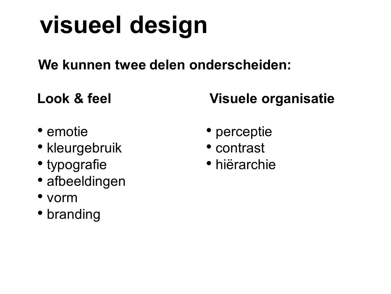 visueel design We kunnen twee delen onderscheiden: Visuele organisatie perceptie contrast hiërarchie Look & feel emotie kleurgebruik typografie afbeel