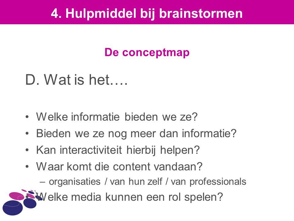 De conceptmap D. Wat is het…. Welke informatie bieden we ze? Bieden we ze nog meer dan informatie? Kan interactiviteit hierbij helpen? Waar komt die c