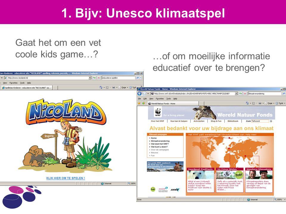 1. Bijv: Unesco klimaatspel Gaat het om een vet coole kids game…? …of om moeilijke informatie educatief over te brengen?