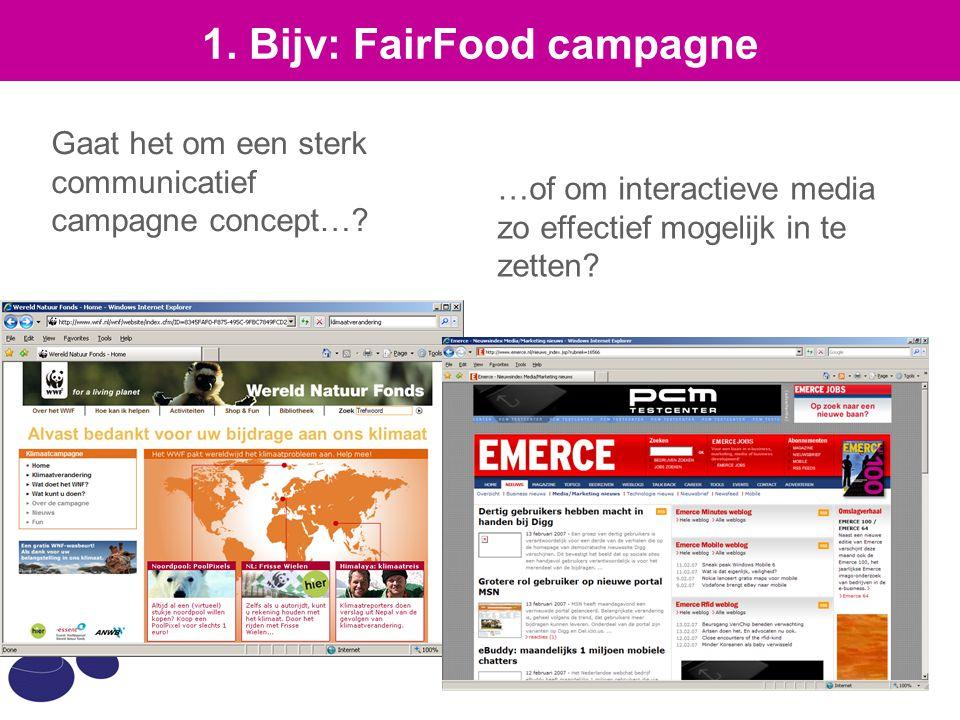 1. Bijv: FairFood campagne Gaat het om een sterk communicatief campagne concept…? …of om interactieve media zo effectief mogelijk in te zetten?