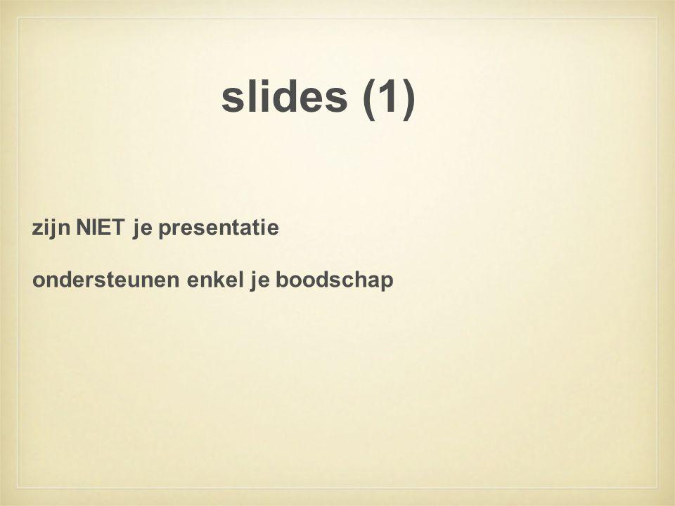 slides (1) ondersteunen enkel je boodschap zijn NIET je presentatie