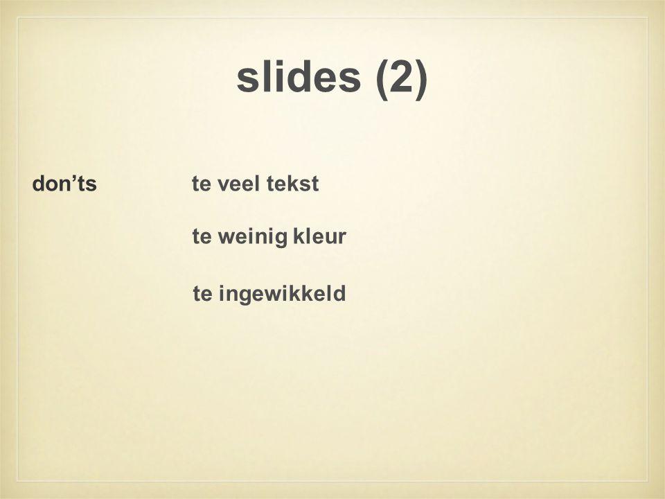 slides (2) te veel tekst te weinig kleur te ingewikkeld don'ts