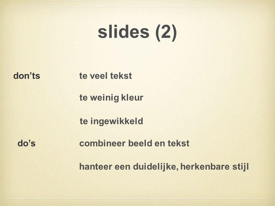 slides (2) te veel tekst te weinig kleur te ingewikkeld don'ts do'scombineer beeld en tekst hanteer een duidelijke, herkenbare stijl