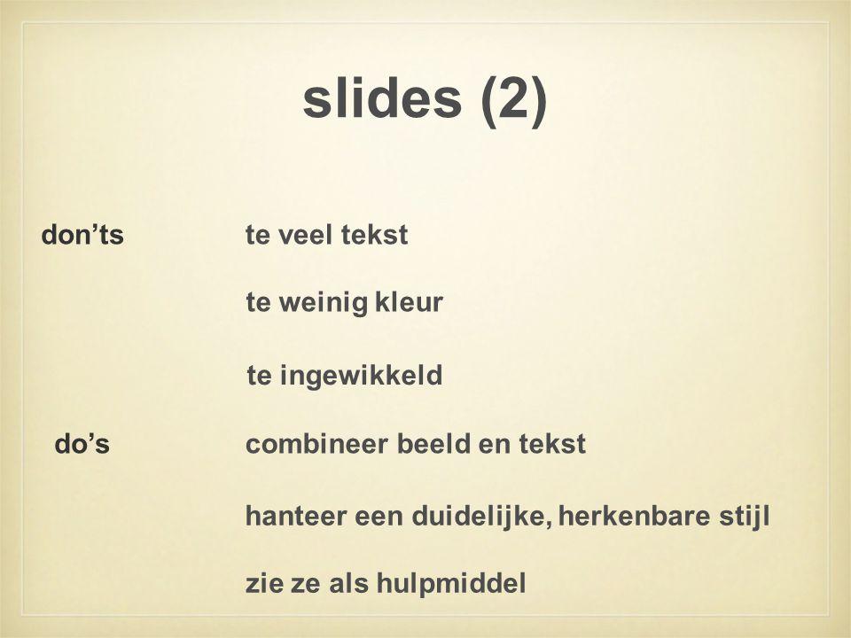 slides (2) te veel tekst te weinig kleur te ingewikkeld don'ts do'scombineer beeld en tekst hanteer een duidelijke, herkenbare stijl zie ze als hulpmi
