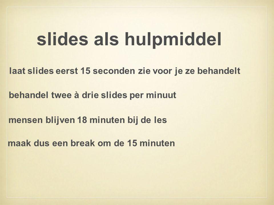 slides als hulpmiddel behandel twee à drie slides per minuut laat slides eerst 15 seconden zie voor je ze behandelt mensen blijven 18 minuten bij de l