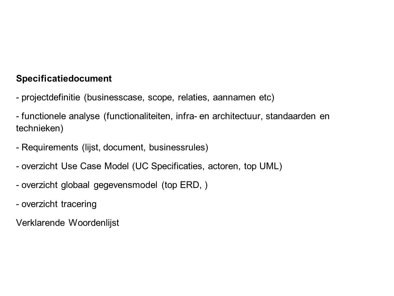 Specificaties Specificatiedocument - projectdefinitie (businesscase, scope, relaties, aannamen etc) - functionele analyse (functionaliteiten, infra- e
