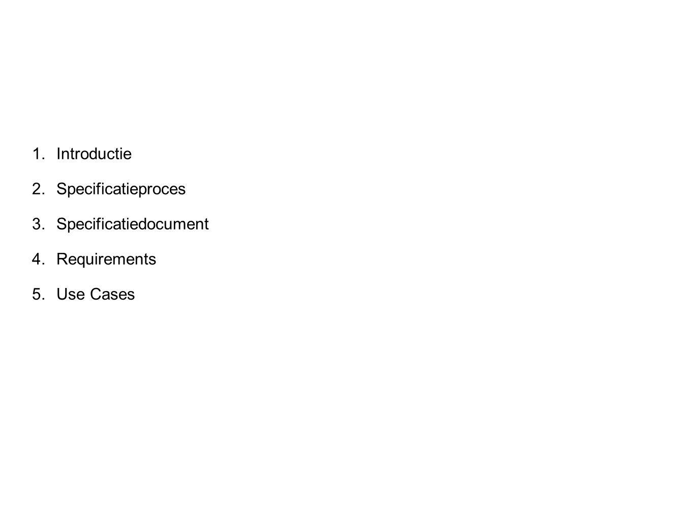 Inhoud 1.Introductie 2.Specificatieproces 3.Specificatiedocument 4.Requirements 5.Use Cases