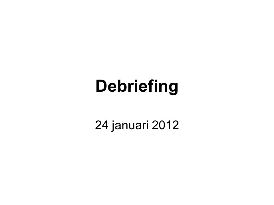 Wat is een debriefing.