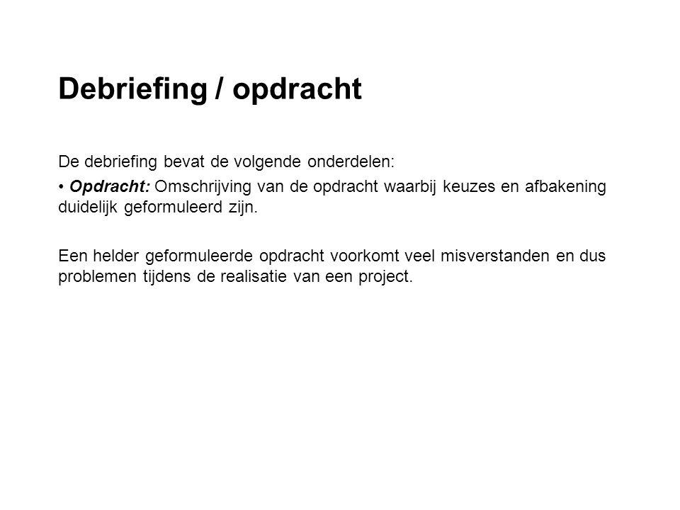 Debriefing / opdracht De debriefing bevat de volgende onderdelen: Opdracht: Omschrijving van de opdracht waarbij keuzes en afbakening duidelijk geform