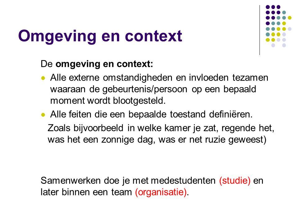 Omgeving en context De omgeving en context: Alle externe omstandigheden en invloeden tezamen waaraan de gebeurtenis/persoon op een bepaald moment word