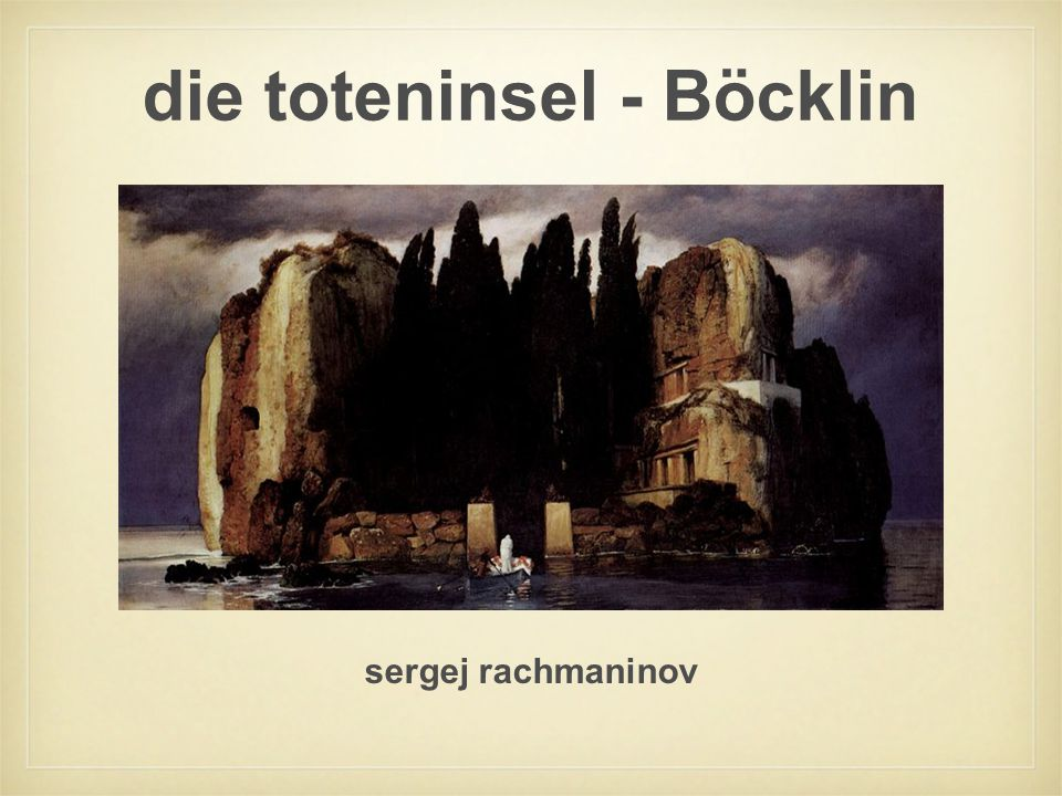 die toteninsel - Böcklin sergej rachmaninov