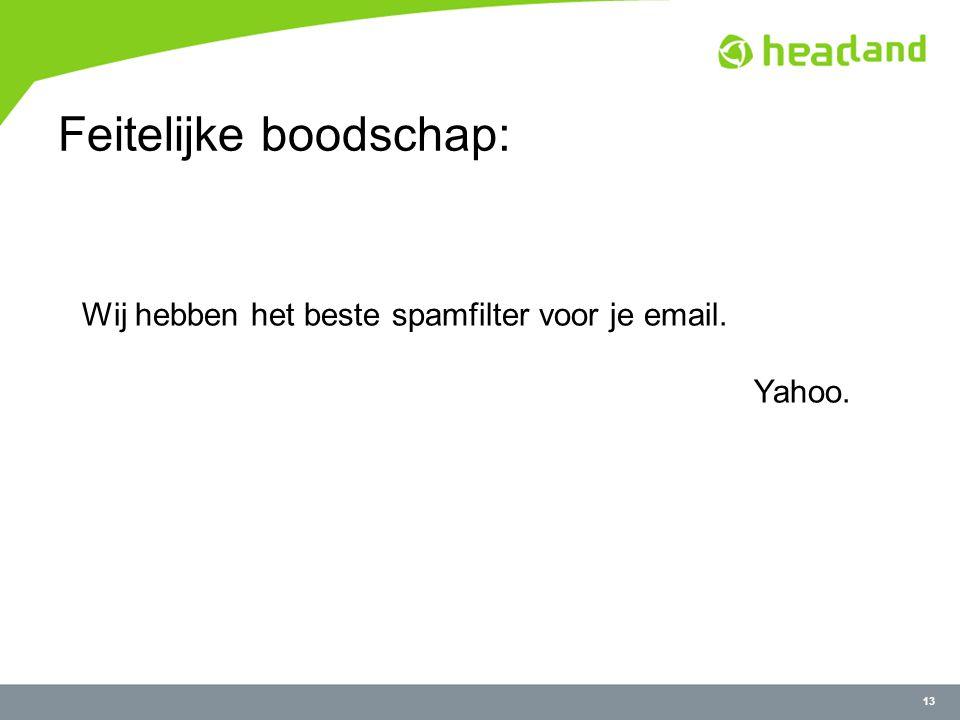 13 Feitelijke boodschap: Wij hebben het beste spamfilter voor je email. Yahoo.