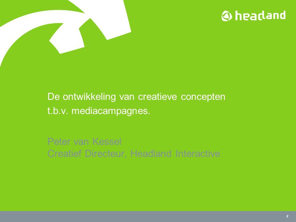 3 De rol van een creatief concept De rol van een creatief concept in een mediacampagne is de toevoeging van een originele invalshoek aan een feitelijke boodschap.