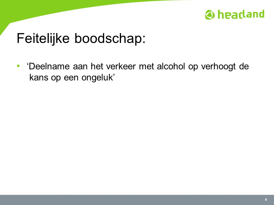 8 Feitelijke boodschap: 'Deelname aan het verkeer met alcohol op verhoogt de kans op een ongeluk'