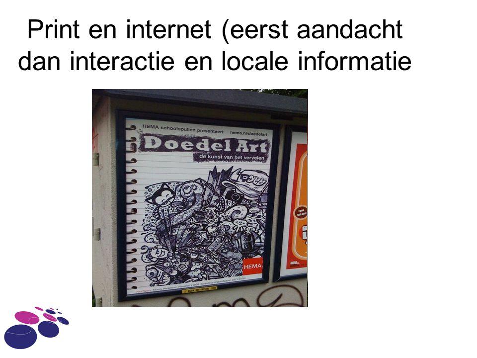 Print en internet (eerst aandacht dan interactie en locale informatie