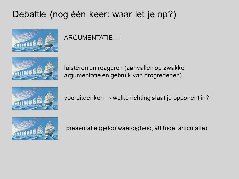 Debattle (nog één keer: waar let je op ) ARGUMENTATIE….