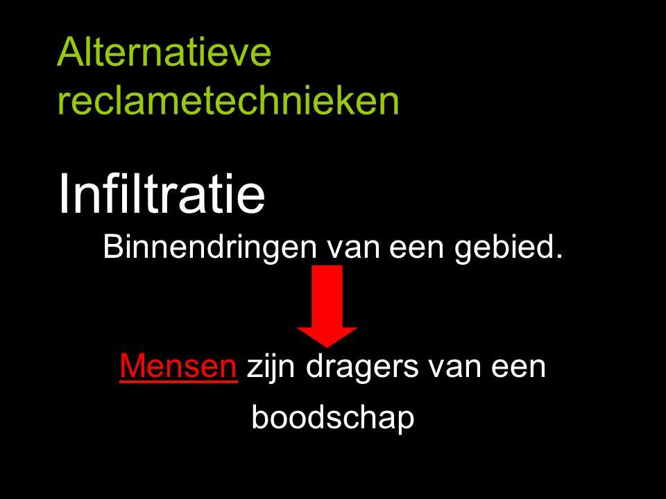 Alternatieve reclametechnieken Infiltratie Binnendringen van een gebied. Mensen zijn dragers van een boodschap