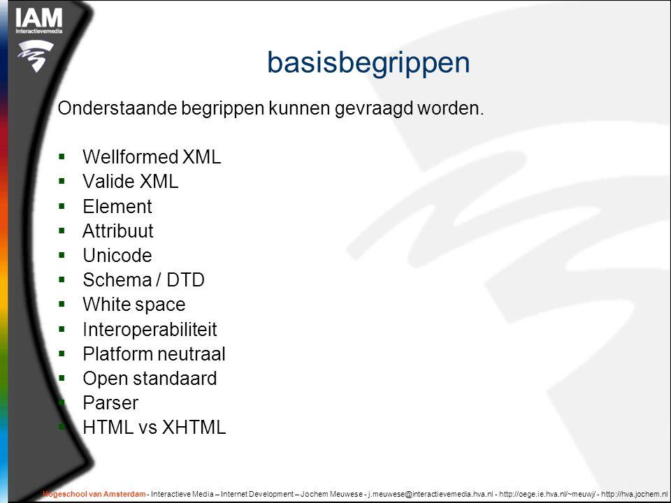 Hogeschool van Amsterdam - Interactieve Media – Internet Development – Jochem Meuwese - j.meuwese@interactievemedia.hva.nl - http://oege.ie.hva.nl/~meuwj/ - http://hva.jochem.nl basisbegrippen Onderstaande begrippen kunnen gevraagd worden.