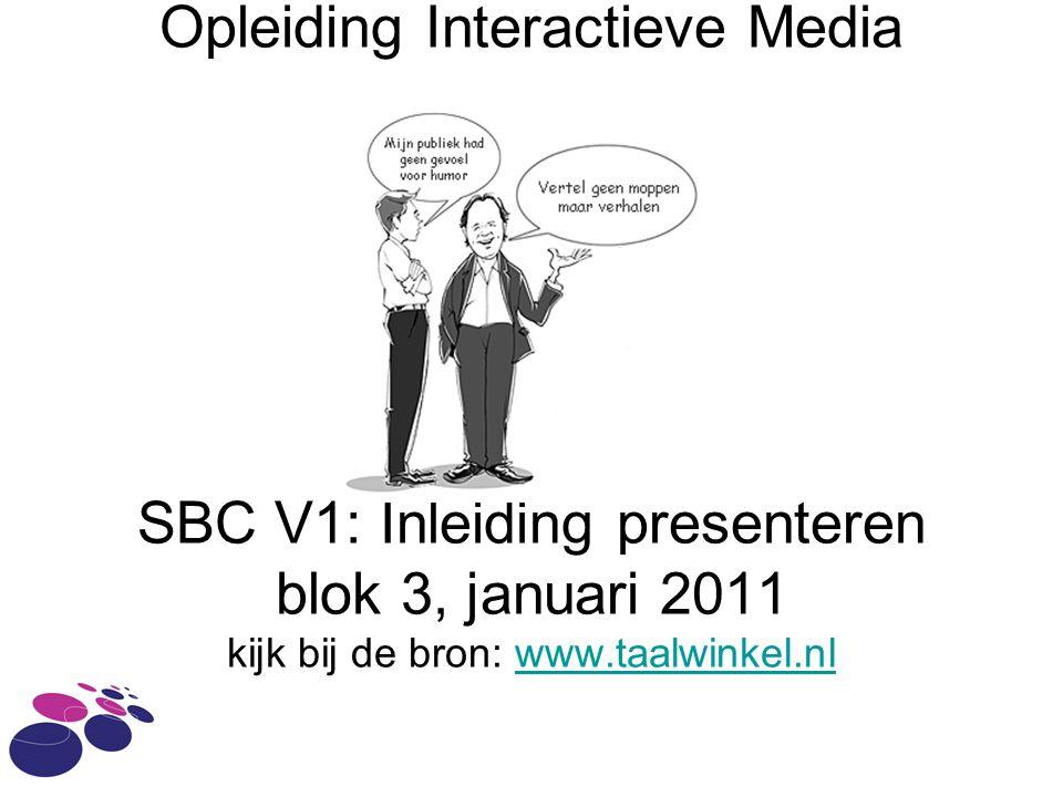 Opleiding Interactieve Media SBC V1: Inleiding presenteren blok 3, januari 2011 kijk bij de bron: www.taalwinkel.nlwww.taalwinkel.nl