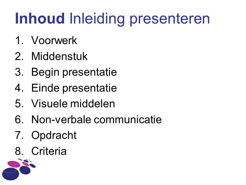 Inhoud Inleiding presenteren 1.Voorwerk 2.Middenstuk 3.Begin presentatie 4.Einde presentatie 5.Visuele middelen 6.Non-verbale communicatie 7.Opdracht