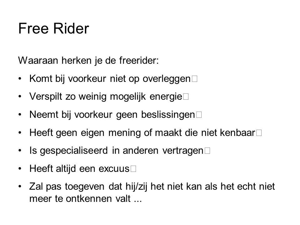 Free Rider Waaraan herken je de freerider: Komt bij voorkeur niet op overleggen  Verspilt zo weinig mogelijk energie  Neemt bij voorkeur geen beslis
