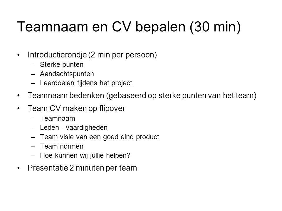 Teamnaam en CV bepalen (30 min) Introductierondje (2 min per persoon) –Sterke punten –Aandachtspunten –Leerdoelen tijdens het project Teamnaam bedenke
