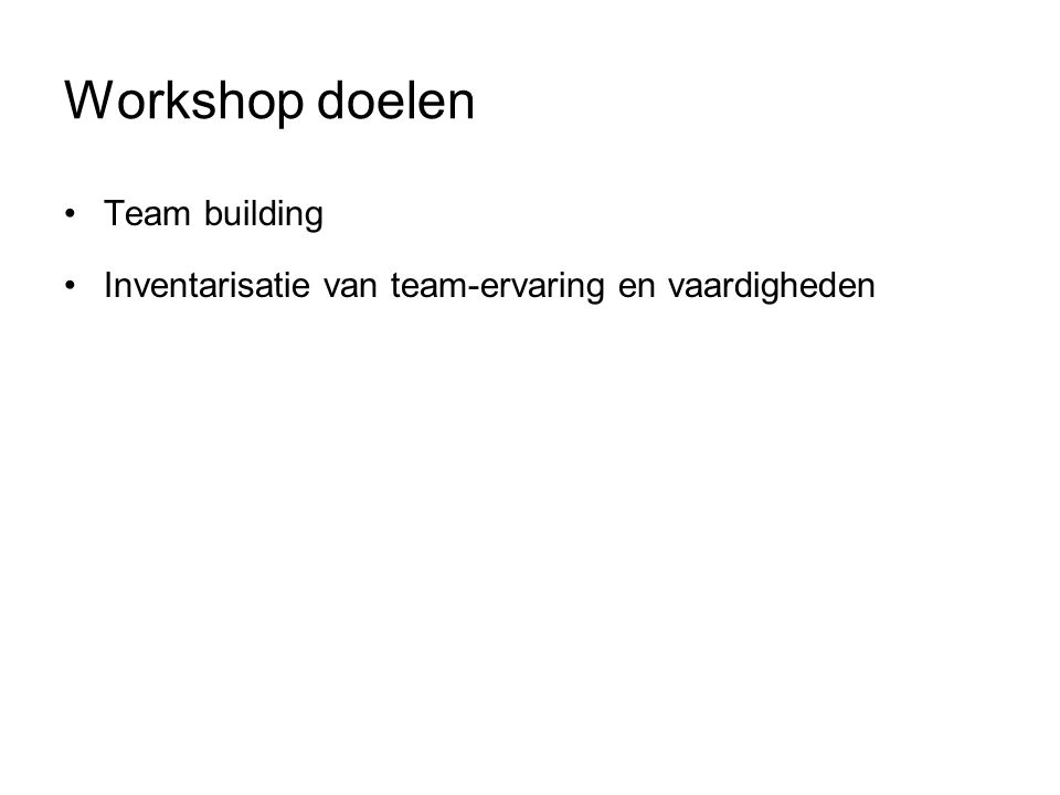 Workshop doelen Team building Inventarisatie van team-ervaring en vaardigheden