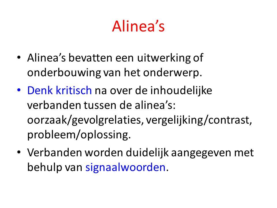 Alinea's Alinea's bevatten een uitwerking of onderbouwing van het onderwerp. Denk kritisch na over de inhoudelijke verbanden tussen de alinea's: oorza