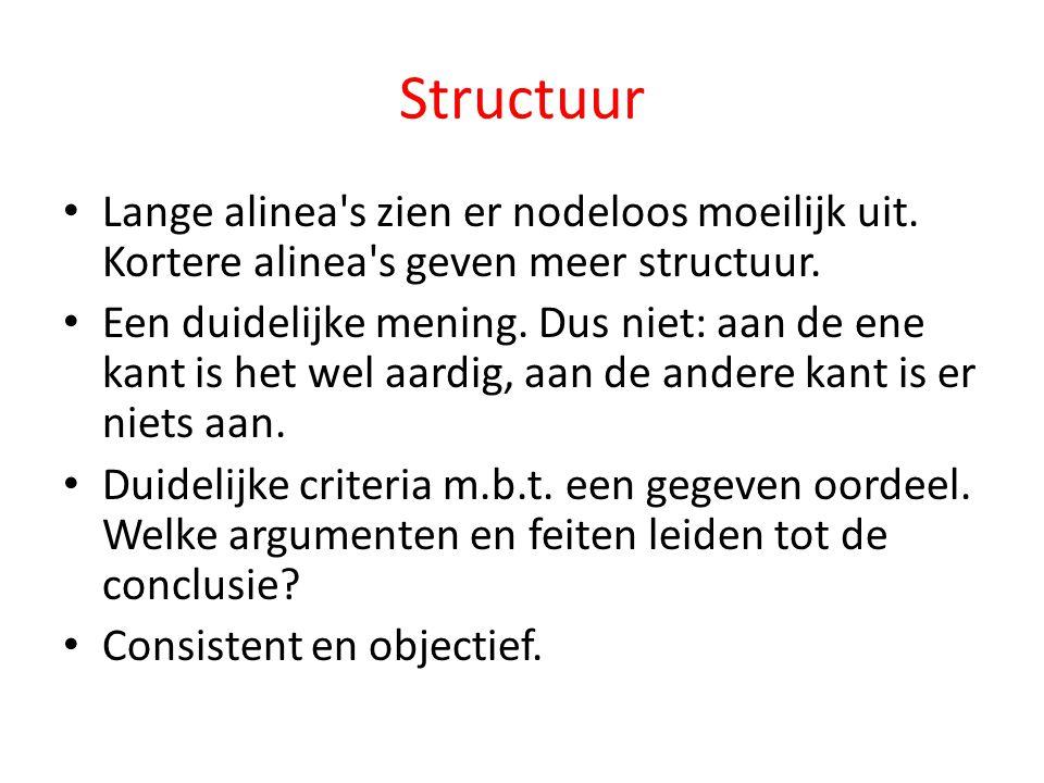 Structuur Lange alinea's zien er nodeloos moeilijk uit. Kortere alinea's geven meer structuur. Een duidelijke mening. Dus niet: aan de ene kant is het
