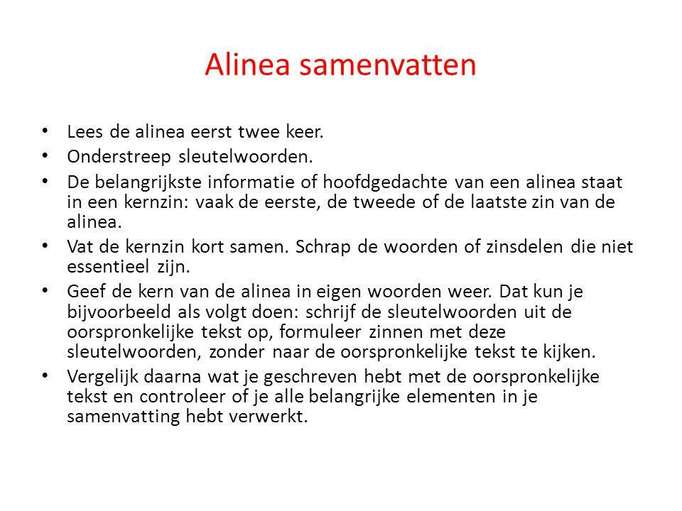 Alinea samenvatten Lees de alinea eerst twee keer. Onderstreep sleutelwoorden. De belangrijkste informatie of hoofdgedachte van een alinea staat in ee