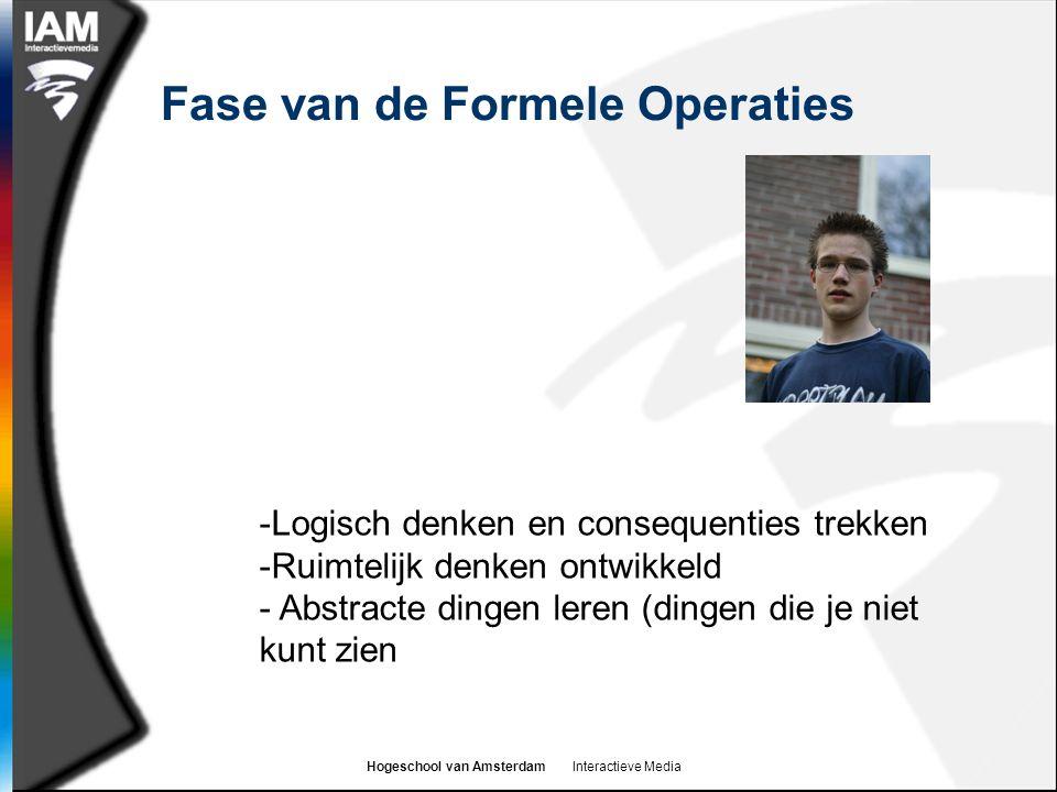 Hogeschool van Amsterdam Interactieve Media Fase van de Formele Operaties -Logisch denken en consequenties trekken -Ruimtelijk denken ontwikkeld - Abstracte dingen leren (dingen die je niet kunt zien