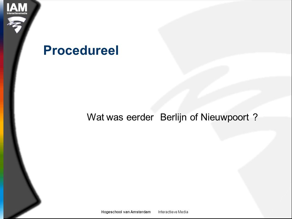 Hogeschool van Amsterdam Interactieve Media Procedureel Wat was eerder Berlijn of Nieuwpoort