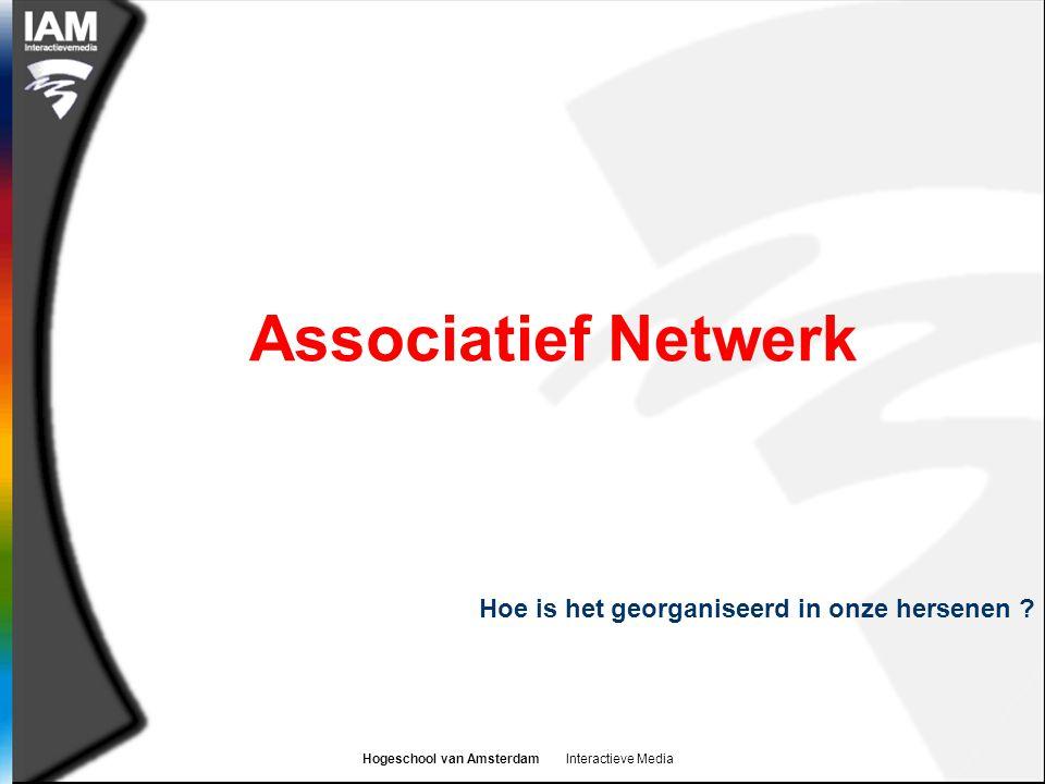 Hogeschool van Amsterdam Interactieve Media Hoe is het georganiseerd in onze hersenen .