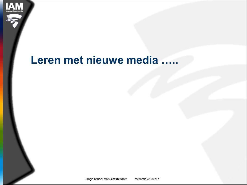 Hogeschool van Amsterdam Interactieve Media Leren met nieuwe media …..