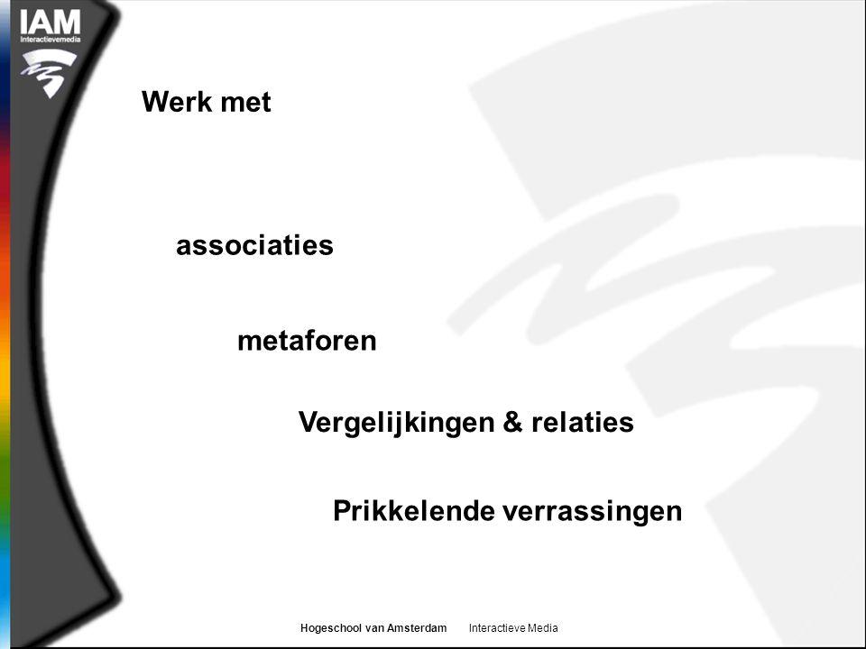 Hogeschool van Amsterdam Interactieve Media Werk met associaties metaforen Vergelijkingen & relaties Prikkelende verrassingen