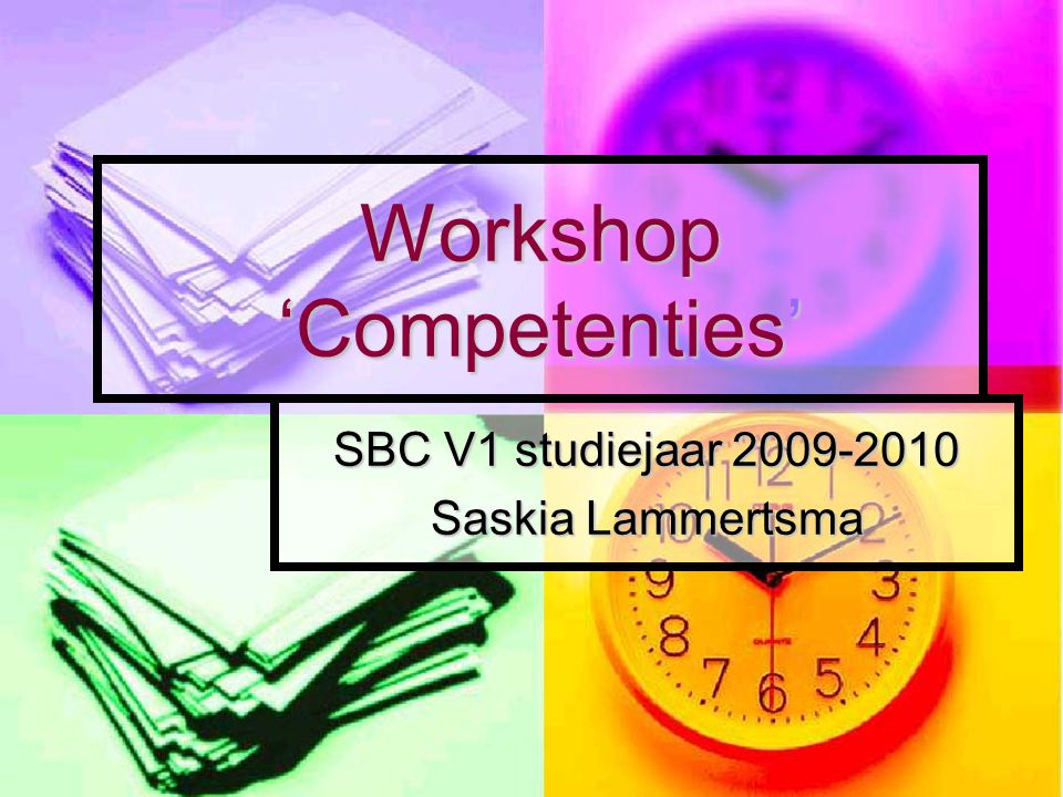 Workshop 'Competenties' SBC V1 studiejaar 2009-2010 Saskia Lammertsma