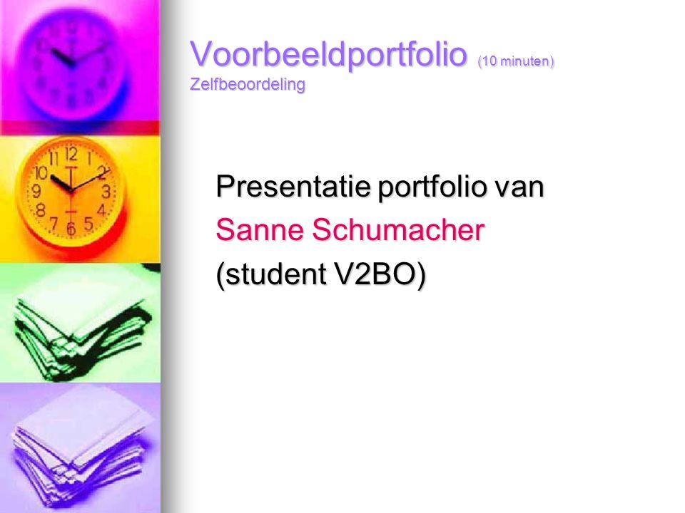 Voorbeeldportfolio (10 minuten) Zelfbeoordeling Presentatie portfolio van Sanne Schumacher (student V2BO)