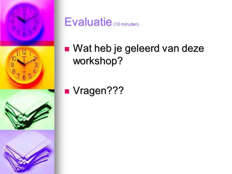 Evaluatie (10 minuten) Wat heb je geleerd van deze workshop? Wat heb je geleerd van deze workshop? Vragen??? Vragen???