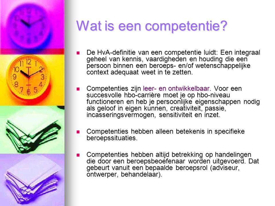 Wat is een competentie? De HvA-definitie van een competentie luidt: Een integraal geheel van kennis, vaardigheden en houding die een persoon binnen ee
