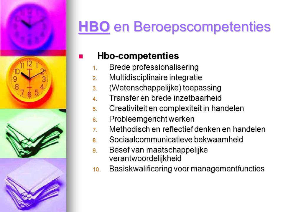 HBO en Beroepscompetenties Hbo-competenties Hbo-competenties 1. Brede professionalisering 2. Multidisciplinaire integratie 3. (Wetenschappelijke) toep