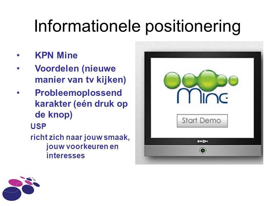 Informationele positionering KPN Mine Voordelen (nieuwe manier van tv kijken) Probleemoplossend karakter (eén druk op de knop) USP richt zich naar jou